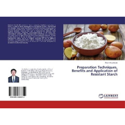 Preparation Techniques, Benefits and Application of Resistant Starch