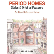 Period Homes - Styles & Original Features: An Easy Reference Guide