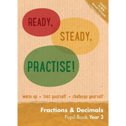 Ready, Steady, Practise! - Year 3 Fractions and Decimals Pupil Book: Maths Ks2