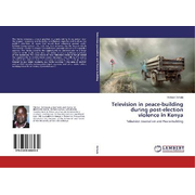 Television in peace-building during post-election violence in Kenya