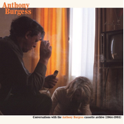 Conversations with the Anthony Burgess Cassette Archives 1964-1993