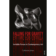 Falling for Gravity - Invisible Forces in Contemporary Art