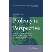 Ptolemy in Perspective - Use and Criticism of his Work from Antiquity to the Nineteenth Century