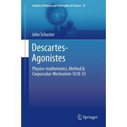 Descartes-Agonistes - Physico-mathematics, Method & Corpuscular-Mechanism 1618-33