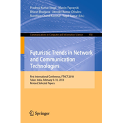 Futuristic Trends in Network and Communication Technologies - First International Conference, FTNCT 2018, Solan, India, February 9–10, 2018, Revised Selected Papers