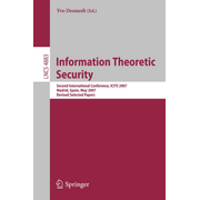 Information Theoretic Security - Second International Conference, ICITS 2007, Madrid, Spain, May 25-29, 2007, Revised Selected Papers