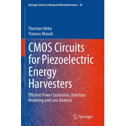 CMOS Circuits for Piezoelectric Energy Harvesters - Efficient Power Extraction, Interface Modeling and Loss Analysis