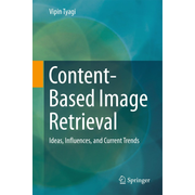 Content-Based Image Retrieval - Ideas, Influences, and Current Trends
