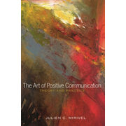 The Art of Positive Communication - Theory and Practice