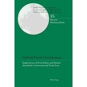 Global Food Governance - Implications of Food Safety and Quality Standards in International Trade Law