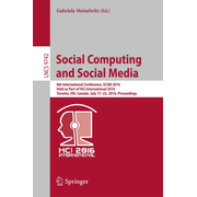 Social Computing and Social Media - 8th International Conference, SCSM 2016, Held as Part of HCI International 2016, Toronto, ON, Canada, July 17–22, 2016. Proceedings