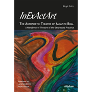 InExActArt - The Autopoietic Theatre of Augusto Boal - A Handbook of Theatre of the Oppressed Practice