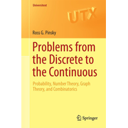 Problems from the Discrete to the Continuous - Probability, Number Theory, Graph Theory, and Combinatorics
