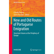 New and Old Routes of Portuguese Emigration - Uncertain Futures at the Periphery of Europe