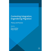 Contesting Integration, Engendering Migration - Theory and Practice