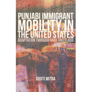 Punjabi Immigrant Mobility In the United States - Adaptation Through Race and Class