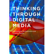 Thinking Through Digital Media - Transnational Environments and Locative Places