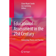 Educational Assessment in the 21st Century - Connecting Theory and Practice