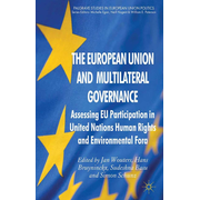 The European Union and Multilateral Governance - Assessing EU Participation in United Nations Human Rights and Environmental Fora