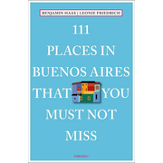 111 Places in Buenos Aires That You Must Not Miss