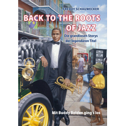 BACK TO THE ROOTS OF JAZZ - Die grandiosen Storys der legendären Titel. Mit Buddy Bolden ging's los