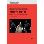 Occupy Antigone - Tradition, Transition and Transformation in Performance