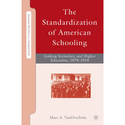 The Standardization of American Schooling - Linking Secondary and Higher Education, 1870–1910