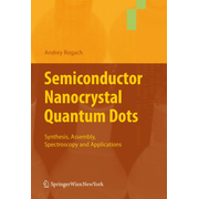 Semiconductor Nanocrystal Quantum Dots - Synthesis, Assembly, Spectroscopy and Applications