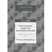 The Radical Right in Eastern Europe - Democracy under Siege?