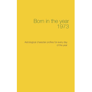 Born in the year 1973 - Astrological character profiles for every day of the year