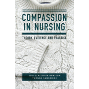 Compassion in Nursing - Theory, Evidence and Practice