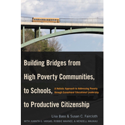 Building Bridges from High Poverty Communities, to Schools, to Productive Citizenship - A Holistic Approach to Addressing Poverty through Exceptional Educational Leadership