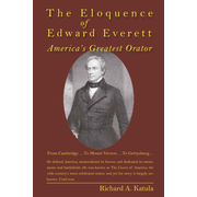The Eloquence of Edward Everett - America's Greatest Orator