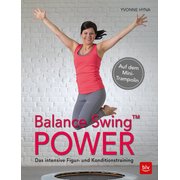 Balance Swing™ Power - Das intensive Figur- und Konditionstraining Auf dem Mini-Trampolin