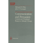 Communication and Persuasion - Central and Peripheral Routes to Attitude Change