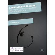 Language Put to Work - The Making of the Global Call Centre Workforce