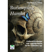 Burlesquing Hamlet: Cultural Exchange and Appropriation in the Victorian Age - Gunaydin Albay, Neslihan