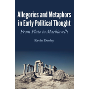Allegories and Metaphors in Early Political Thought - From Plato to Machiavelli