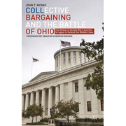 Collective Bargaining and the Battle of Ohio - The Defeat of Senate Bill 5 and the Struggle to Defend the Middle Class