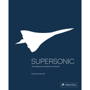 Supersonic - The Design and Lifestyle of Concorde