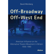 Off-Broadway/Off-West End - American Influence on the Alternative Theatre Movement in Britain 1956-1980