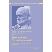 Sibelius in the Old and New World - Aspects of His Music, Its Interpretation, and Reception