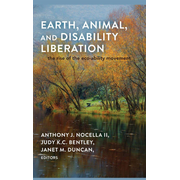 Earth, Animal, and Disability Liberation - The Rise of the Eco-Ability Movement