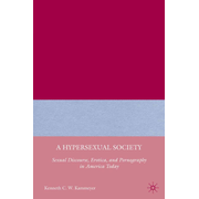A Hypersexual Society - Sexual Discourse, Erotica, and Pornography in America Today
