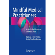 Mindful Medical Practitioners - A Guide for Clinicians and Educators