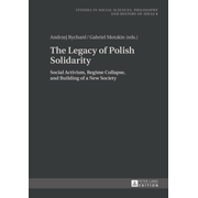 The Legacy of Polish Solidarity - Social Activism, Regime Collapse, and Building of a New Society