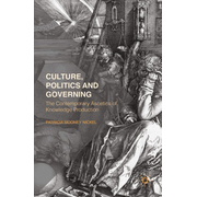 Culture, Politics and Governing - The Contemporary Ascetics of Knowledge Production