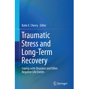 Traumatic Stress and Long-Term Recovery - Coping with Disasters and Other Negative Life Events