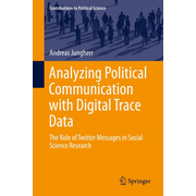 Analyzing Political Communication with Digital Trace Data - The Role of Twitter Messages in Social Science Research