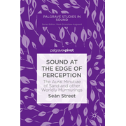 Sound at the Edge of Perception - The Aural Minutiae of Sand and other Worldly Murmurings